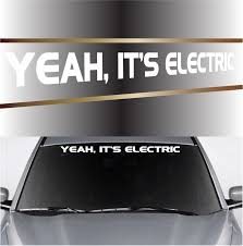 Yeah It S Electric Funny Decals Windshield Banner Windshield Funny Decals Vinyl Decals