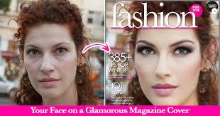 your face on a glamorous magazine er