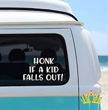 Honk If A Kid Falls Out Vinyl Sticker Funny Mom Car Decal For Truck Van Suv Window Or Bumper White 3 Inches In 2020 Funny Car Decals Fall Kids Funny Vinyl Decals