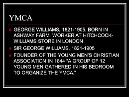 YMCA. GEORGE WILLIAMS, , BORN IN ASHWAY FARM, WORKER AT HITCHCOCK ...