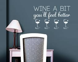 Wine A Bit You Ll Feel Better Vinyl Sticker Wall Art Company