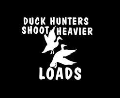 Heavier Loads Duck Hunting Window Decal Sticker Custom Sticker Shop