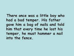 A Little Boys Temper There Once Was A Little Boy Who Had A Bad Temper His Father Gave Him A Bag Of Nails And Told Him That Every Time He Lost His