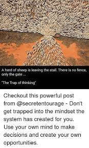 A Herd Of Sheep Is Leaving The Stall There Is No Fence Only The Gate The Trap Of Thinking Checkout This Powerful Post From Don T Get Trapped Into The Mindset The