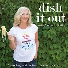 Dish it Out Podcast — Chef Shannon Smith | Cooking & Travel