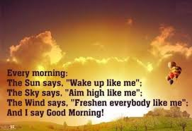 good morning quotes every morning the sun says com