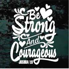 Be Strong Courageous Decals Be Strong And Courageous Quote Decals Christian Quotes