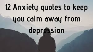 anxiety quotes to keep you calm and away from depression
