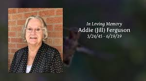 Obituary   Addie (Jill) Ferguson   A.O. Smith Funeral Homes, Inc.