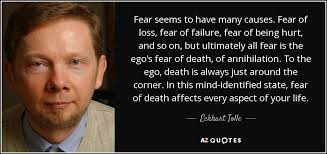 eckhart tolle quote fear seems to have many causes fear of loss