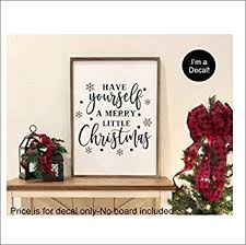 Amazon Com Donl9bauer Have Yourself A Merry Little Christmas Wall Decal Window Decal Holiday Decorations Diy Decal For Sign Making Decal For Chalkboard Home Improvement
