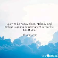 learn to be happy alone quotes writings by shweta kumari