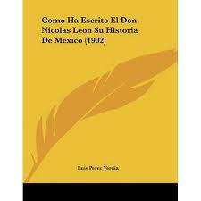 Como Ha Escrito El Don Nicolas Leon Su Historia de Mexico (1902) -  Walmart.com