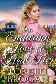 An Enduring Love to Heal Her: A Historical Western Romance Book ...