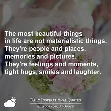 the most beautiful things in life are not materialistic things