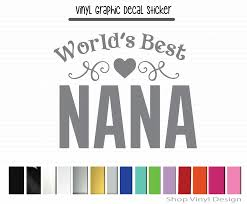 World S Best Nana Vinyl Graphic Decal Vinyl Graphic Decal By Shop Vinyl Design Shop Vinyl Design
