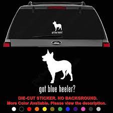 Amazon Com Got Blue Heeler Dog Pet Die Cut Vinyl Decal Sticker For Car Truck Motorcycle Vehicle Window Bumper Wall Decor Laptop Helmet Size 8 Inch 20 Cm Tall Color Gloss White