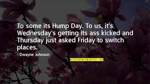 wednesday the day quotes top famous quotes about wednesday the day