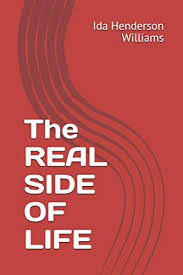 The Real Side Of Life: Henderson Williams, Ida: 9781365392559: Amazon.com:  Books
