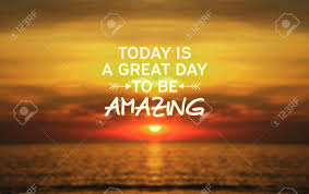 inspirational quotes today is a great day to be amazing stock