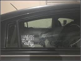 Amazon Com I Have Kids Park Too Close And They Ll Ding Your Shit Car Decal Handmade