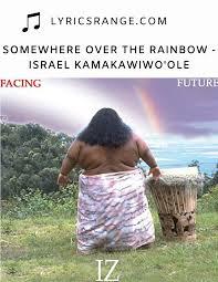 Israel Kamakawiwo'ole- Somewhere Over The Rainbow Lyrics