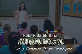 kata kata bijak ucapan hari guru nasional pahlawan tanpa