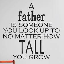 Design With Vinyl A Father Is Someone You Look Up To No Matter How Tall You Grow Wall Decal Wayfair