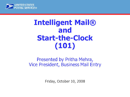 Intelligent Mail® and Start-the-Clock (101) Presented by Pritha Mehra, Vice  President, Business Mail Entry Friday, October 10, ppt download