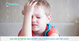 Đau đầu ở trẻ em: bạn đã biết cách phòng ngừa cho trẻ chưa? - YouMed