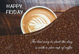 happy friday start your day a cup of coffee friday wishes