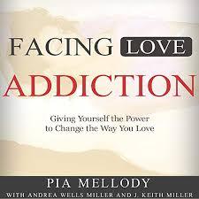 Amazon.com: Facing Love Addiction: Giving Yourself the Power to Change the  Way You Love (Audible Audio Edition): Pia Mellody, Andrea Wells Miller,  Keith J. Miller, Nathan McMillan, Pia Mellody: Audible Audiobooks