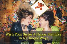 wish your sister a happy birthday in unique ways the lucky days