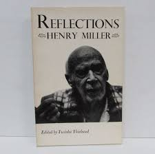 REFLECTIONS;   Henry Miller, Twinka Thiebaud   First Thus