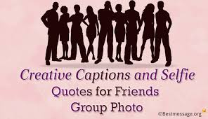 creative selfie quotes and captions for amazing friend s group photos