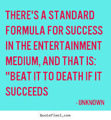 there s a standard formula for success in the entertainment medium