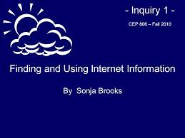 Finding and Using Internet Information By Sonja Brooks - Inquiry 1 - CEP  806 – Fall ppt download