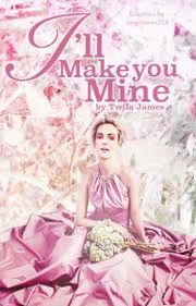 I'll Make You Mine - Twila James - Wattpad