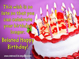 belated happy birthday wishes greetings nice wishes
