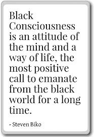 com black consciousness is an attitude of the mind