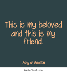 song of solomon photo quotes this is my beloved and this is my