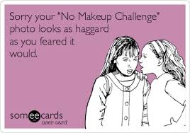 sorry your no makeup challenge photo