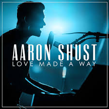Love Made A Way - Aaron Shust   Free Delivery @ Eden.co.uk