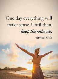 quotes one day everything will make sense until then keep the