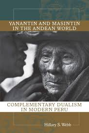 Yanantin and Masintin in the Andean World: Complementary Dualism in Modern  Peru: Webb, Hillary S.: 9780826350732: Amazon.com: Books