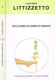 Amazon.it: SOLA COME UN GAMBO DI SEDANO. - LUCIANA LITTIZZETTO - Libri