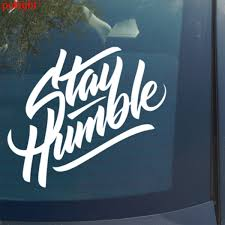 Stay Humble Vinyl Decal Sticker Funny Car Truck Jdm Car Accessories Motorcycle Helmet Car Styling Car Sticker Shop The Nation