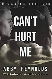 Can't Hurt Me (Break Book 6) - Kindle edition by Reynolds, Abby. Literature  & Fiction Kindle eBooks @ Amazon.com.
