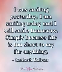 i was smiling yesterday i am smiling today and i will smile