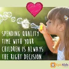 spending quality time your children is always the right